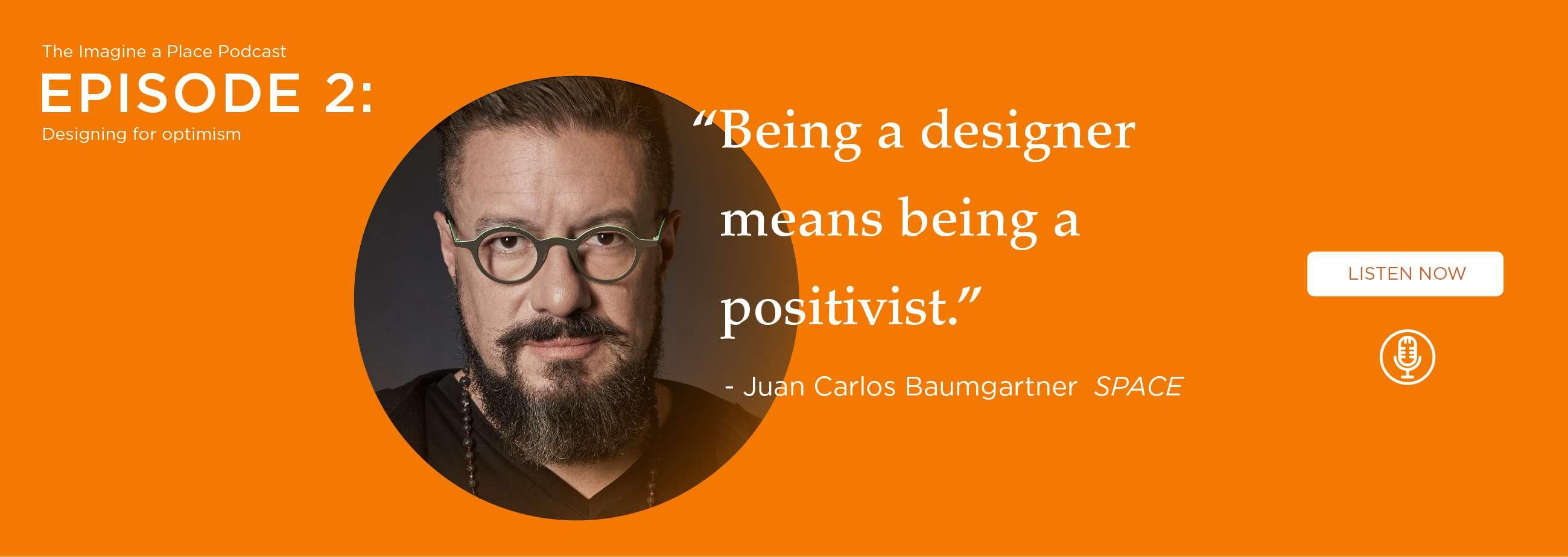 Juan Carlos Baumgartner (SPACE): Designing for optimism. - Ep. 02